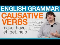English Grammar: Causative Verbs: Make, Have, Let, Get, Help - There are LOTS more vid's like this on learning English. English Tips, English Study, English Lessons, Learn English, English English, Esl Lessons, Learning English Online, Education English, Teaching English