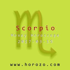 Scorpio Money horoscope for 2017-03-19: You are intense. You are radiating confidence for no apparent reason. Don't waste precious time questioning its source or its veracity. Simply take the ball that's been thrown your way and run with it..scorpio