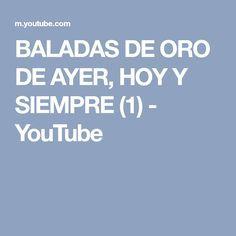 BALADAS DE ORO DE AYER, HOY Y SIEMPRE (1) - YouTube