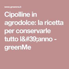 Cipolline in agrodolce: la ricetta per conservarle tutto l'anno - greenMe