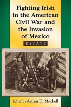 Fighting Irish in the American Civil War and the Invasion of Mexico: Essays