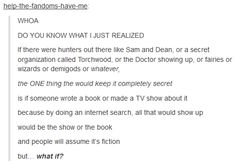 I THOUGHT I WAS THE ONLY ONE WHO THOUGHT THIS! not that they exist exactly, but that tv shows and such would be perfect cover-ups<<<<that would actually be really smart