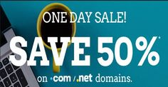 On day sale ! Domain.Com save up to 50% on new .Com & .Net domains that purchase with them.