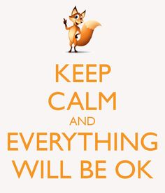KEEP CALM AND EVERYTHING WILL BE OK
