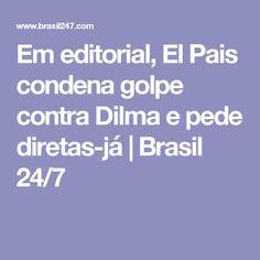 Em editorial, El Pais condena golpe contra Dilma e pede diretas-já   Brasil 24/7