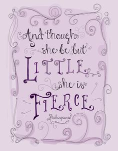 And Though She Be But Little Print She is Fierce by SweetestPie