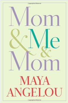 """Maya Angelou's new book, """"Mom & Me & Mom"""" gives great insight into a mother and daughter relationship."""
