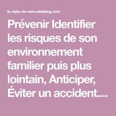 Prévenir Identifier les risques de son environnement familier puis plus lointain, Anticiper, Éviter un accident. Protéger Identifier un danger pour soi, pour les autres, Se protéger, Protéger...