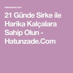21 Günde Sirke ile Harika Kalçalara Sahip Olun - Hatunzade.Com Lose Weight, Weight Loss, Homemade Skin Care, Acne Skin, Beauty Recipe, Viera, Aerobics, Tutorial, Diy Beauty