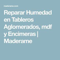 Reparar Humedad en Tableros Aglomerados, mdf y Encimeras | Maderame