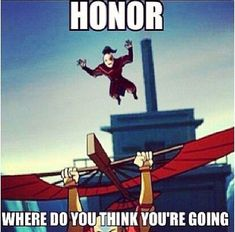 Honor, where do you think you are going? | Zuko's Honor | Know Your Meme
