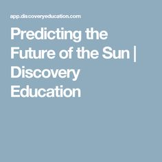 Predicting the Future of the Sun | Discovery Education