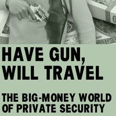 Have Gun, Will Travel: The Big-Money World of Private Security