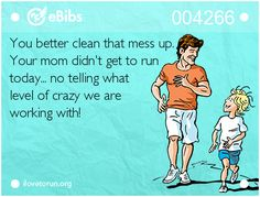 Things will be crazy when mama doesn't get to #run! Fun #running #quote from workinsweatsmama.com