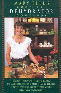Mary Bells Complete Dehydrator Cookbook by Mary Bell 0688130240 9780688130244 Canning Recipes, Wine Recipes, Mary Bell, Cookery Books, Dehydrated Food, This Is A Book, Dehydrator Recipes, Junk Food, Food Food