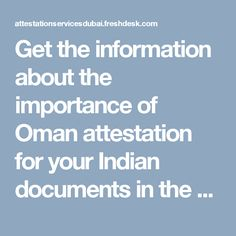 get the information about the importance of oman attestation for your indian documents in the uae