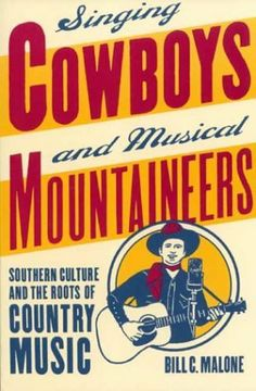 Singing Cowboys and Musical Mountaineers: Southern Culture and  the Roots of Country Music by Bill C. Malone. $18.95. Publication: September 1, 2003. Series - Mercer University Lamar Memorial Lectures (Book 34). Author: Bill C. Malone. Publisher: University of Georgia Press (September 1, 2003)