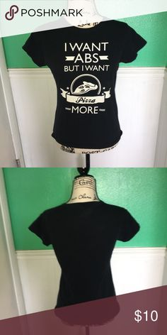 "46ee71a563c7b ""I want abs but I want pizza more"" t shirt Black t-shirt ""I want abs but I  want pizza more"" in great condition, rarely worn. Tops Tees - Short Sleeve.  """