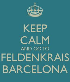 Keep Calm and go to Feldenkrais Barcelona