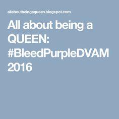 All about being a QUEEN: #BleedPurpleDVAM2016