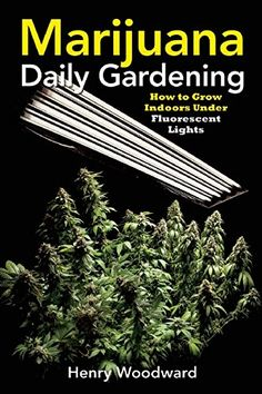 Marijuana Daily Gardening: How to Grow Indoors Under Fluorescent Lights by Henry Woodward http://www.amazon.com/dp/1937866262/ref=cm_sw_r_pi_dp_0Y.Wub13CHMMJ