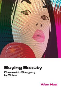 E-BOOK: Buying Beauty : Cosmetic Surgery in China by Hua, WEN. E-book at WVC Library (must be logged in to read) Body Modifications, Surgery, This Book, Cosmetics, Stuff To Buy, Beauty, China, Hong Kong, Free Apps