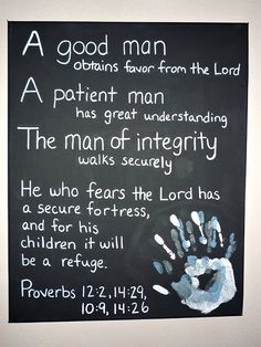 A good man obtains favor from the Lord . A patient man has great understanding. The man of integrity walks securely. He who fears the Lord has secure fortress, and for his children it will be a refuge. Proverbs 12:2 14:29 10:9 14:26
