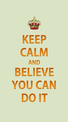 Keep calm and believe you can do it! You can! Keep Calm Baby, Keep Calm Carry On, Great Quotes, Me Quotes, Motivational Quotes, Inspirational Quotes, Sport Quotes, Keep Calm Posters, Keep Calm Quotes