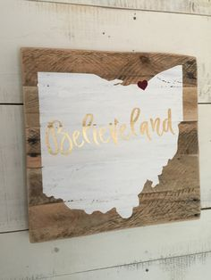 """Ohio State Silhouette Sign, Believeland, Cleveland, Reclaimed Wood, Pallet Sign, Hand Painted, 10""""x10"""" RED HEART by RusticScraps on Etsy https://www.etsy.com/listing/471536709/ohio-state-silhouette-sign-believeland"""