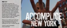 Accomplice – Experiences unlike any found on a stage, taking its audience on an actual journey through the city streets. You'll be sent on a mission, aided b clues and mysterious cast members strewn throughout various locations such as street corners, bars, iconic landmarks and out of the way spots.
