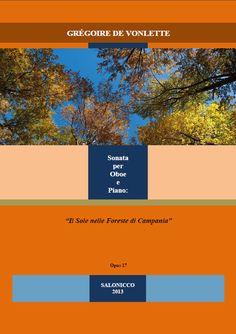 """Grégoire de Vonlette. Opus 17 """"Il Sole nelle Foreste di Campania"""": Sonata per oboe e piano [2013] (='The sun in the Forests of Campania': Sonata for oboe and piano)."""