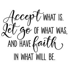 """This design by Lori Whitlock includes the beautiful phrase, """"Accept what is, let go of what was, and have faith in what will be."""" This sentiment makes a beautiful vinyl wall art or HTV project. Sign Quotes, Me Quotes, Great Quotes, Inspirational Quotes, Motivational, Silhouette Design, Shirts With Sayings, Meaningful Quotes, Family Quotes"""