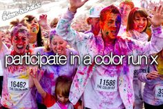 Participate in a color run! ABOUT TO DO THIS