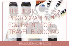 THE BEST PHOTOGRAPHY EQUIPMENT FOR TRAVEL BLOGGING #travel #travelphotography #photography