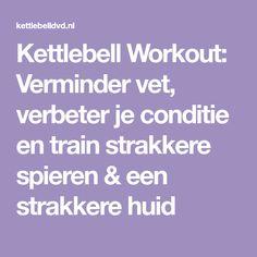 Kettlebell Workout: Verminder vet, verbeter je conditie en train strakkere spieren & een strakkere huid
