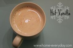 Hot Vanilla instead of Hot Chocolate.  http://www.home-everyday.com/2013/12/thirsty-thursday-hot-vanilla.html