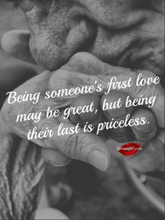 Being someone's first love may be great but being their last is priceless. Wonderful, how lucky some couples are that such love. Quotable Quotes, True Quotes, Great Quotes, Quotes To Live By, Inspirational Quotes, Fantastic Quotes, Gorgeous Quotes, Romantic Quotes, Beautiful Words