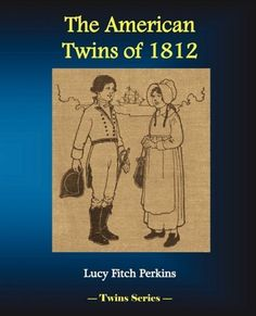 The American Twins of 1812 by Lucy Fitch Perkins. $13.95. Publisher: Bluewater Publishing (January 7, 2009). Publication: January 7, 2009