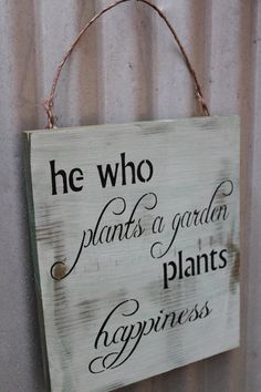 He who Plants a Garden Plants Happiness Green Garden Sign