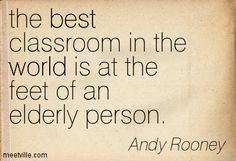 The best classroom in the world is at the feet of an elderly person. #caregiver #elderly