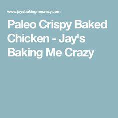 Paleo Crispy Baked Chicken - Jay's Baking Me Crazy