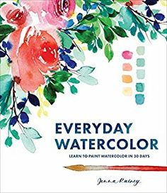 Everyday Watercolor: Learn to Paint Watercolor in 30 Days by [Rainey, Jenna]