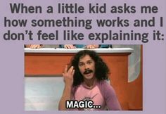 When a little kid asks me something...