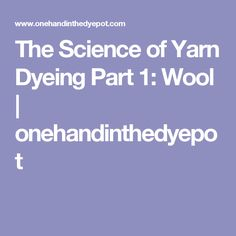 The Science of Yarn Dyeing Part 1: Wool | onehandinthedyepot