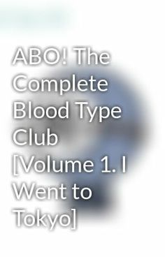 "Read ""ABO! The Complete Blood Type Club [Volume 1. I Went to Tokyo] - Chapter 1. The Beginning of a New Life (Part 1) (2)"" #wattpad #humor"