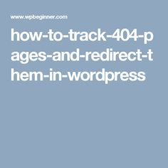 how-to-track-404-pages-and-redirect-them-in-wordpress