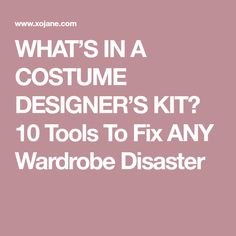 WHAT'S IN A COSTUME DESIGNER'S KIT? 10 Tools To Fix ANY Wardrobe Disaster