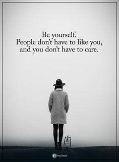 Be yourself. People don't have to like you, and you don't have to care. #powerofpositivity #positivewords #positivethinking #inspirationalquote #motivationalquotes #quotes #life #love #beyourself