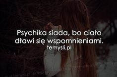 Psychika siada bo ciało dławi się wspomieniami Mood Quotes, True Quotes, Fake Love, Love Life, Motto, Wise Words, Quotations, Inspirational Quotes, Wisdom