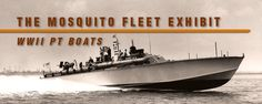 The Exhibit - The Mosquito Fleet - World War II PT Boats